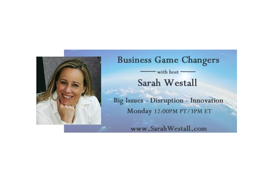 We were Interviewed on Business Game Changers with Sarah Westall, Airdate: Feb. 20, 2017
