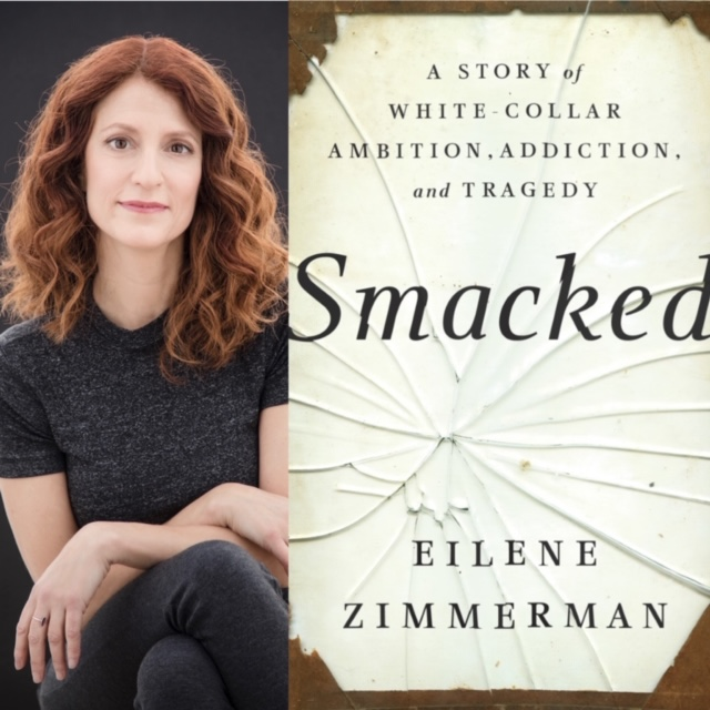 "The Criminal Justice Insider Podcast with Babz Rawls Ivy & Jeff Grant: Guest Eilene Zimmerman, Author of the New Book ""Smacked: A Story of White Collar Ambition, Addiction and Tragedy,"" Fri., May 1, 2020, 9 am ET"
