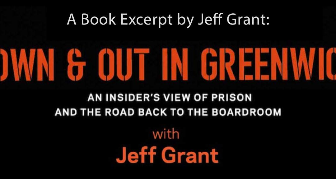 Book Excerpt: Down & Out in Greenwich, Connecticut: From Prescription Opioid Addict to White Collar Criminal to The Minister to Hedge Funders, by Jeff Grant