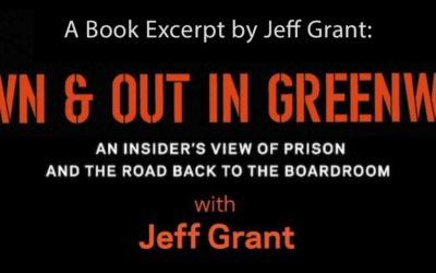"An Excerpt from the Book: ""Down & Out in Greenwich, CT: An Insider's View of Opioid Addiction, Prison and the Road Back to the Boardroom,"" by Jeff Grant (Unpublished)"