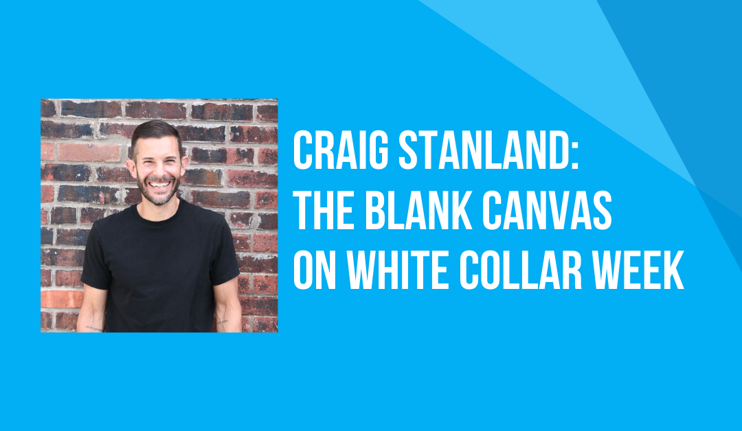 White Collar Week with Jeff Grant, Podcast Ep. 11: The Blank Canvas with Guest: Craig Stanland
