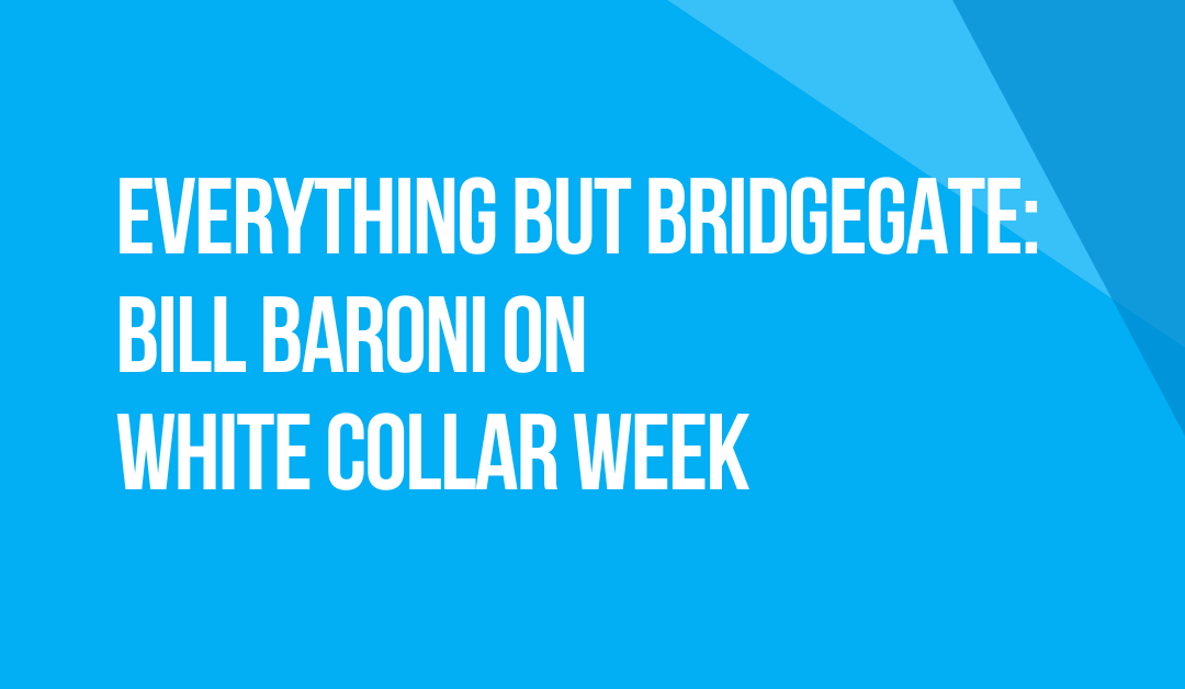 White Collar Week with Jeff Grant, Podcast Ep. 13: Everything but Bridgegate with Bill Baroni
