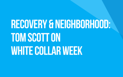 White Collar Week with Jeff Grant, Podcast Ep. 14: Recovery & Neighborhood with Tom Scott