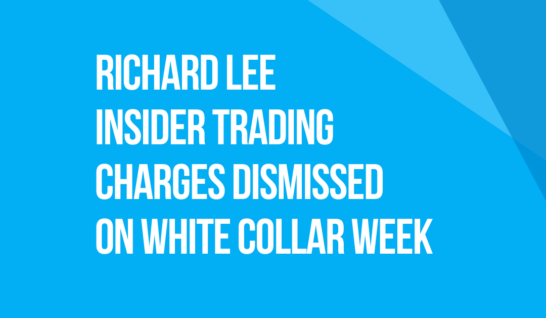 White Collar Week with Jeff Grant, Podcast Ep. 19: Guest, Richard Lee: Insider Trading Charges Dismissed