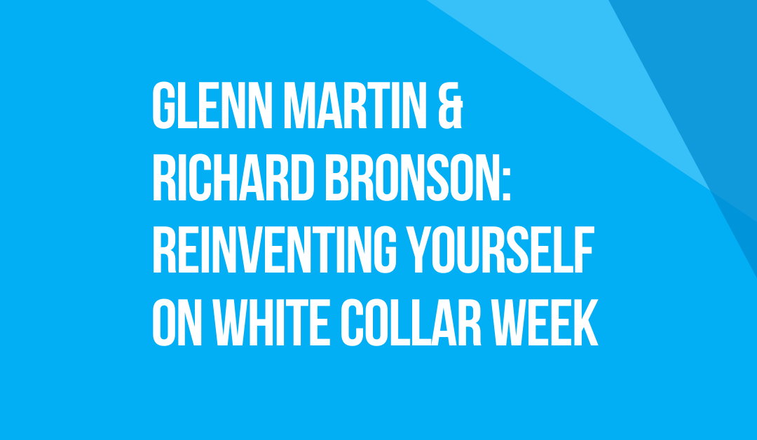 White Collar Week with Jeff Grant, Podcast Ep. 20: Glenn E. Martin & Richard Bronson: Reinventing Yourself After Prison