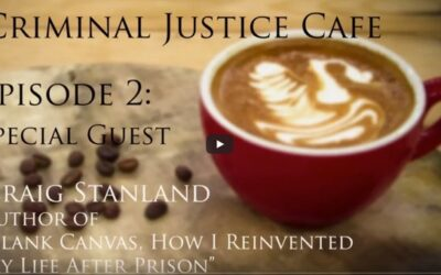 Criminal Justice Cafe Podcast: Jacqueline Polverari Interviews Craig Stanland About His Upcoming Book, Blank Canvas: How I Reinvented My Life After Prison