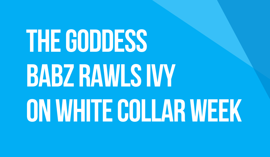 White Collar Week with Jeff Grant, Podcast Ep. 22, Guest: The Goddess, Babz Rawls Ivy
