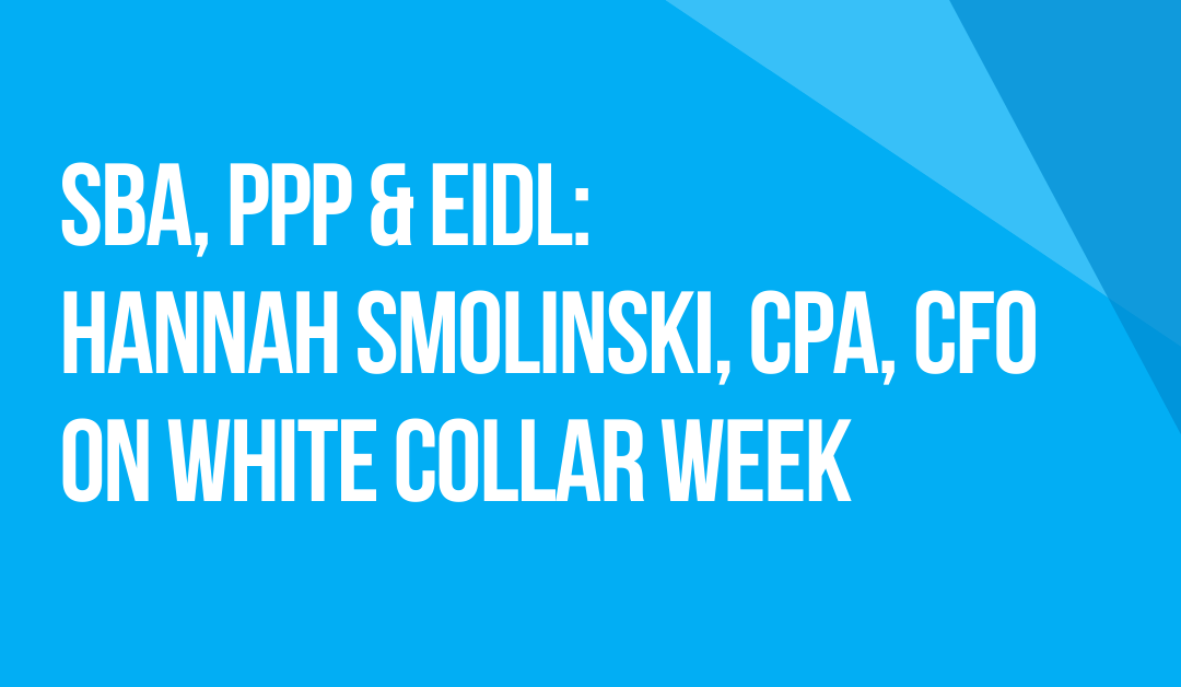 White Collar Week with Jeff Grant, All Things SBA, PPP & EIDL, with Guest: Hannah Smolinski, CPA, Virtual CFO, Podcast Ep. 21