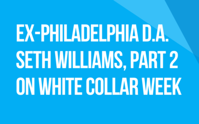 White Collar Week with Jeff Grant, Podcast Ep. 25, Guest: Seth Williams, Former Philadelphia D.A., Pt. 2
