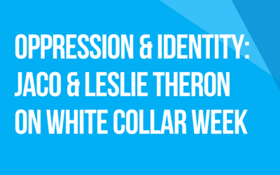 White Collar Week with Jeff Grant, Podcast Ep. 26: Oppression & Identity, with Guests: Jaco & Leslie Theron from South Africa