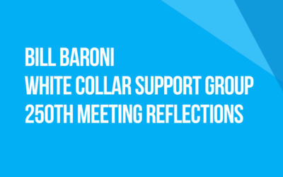 White Collar Support Group 250th Meeting Reflections: Fellow Traveler Bill Baroni, New Jersey