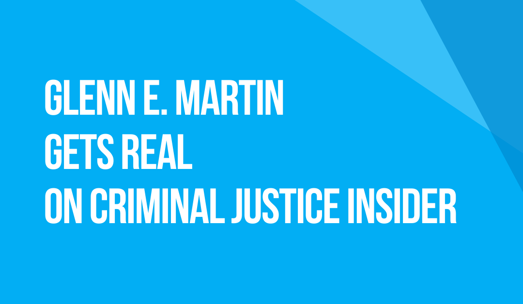 YouTube/Podcast: Criminal Justice Insider with Babz Rawls Ivy & Jeff Grant: Guest, Glenn E. Martin Gets Real! Founder/Sr. Consultant, GEM Trainers and Founder/Past President, JustLeadershipUSA, Fri., Apr. 16, 2021