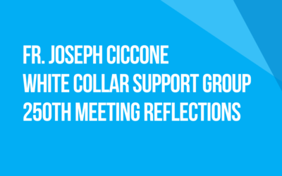 White Collar Support Group 250th Meeting Reflections: Fellow Traveler Fr. Joseph Ciccone, New Jersey