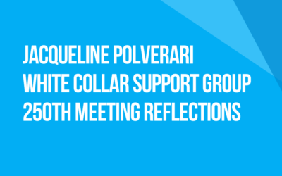 White Collar Support Group 250th Meeting Reflections: Fellow Traveler Jacqueline Polverari, Connecticut