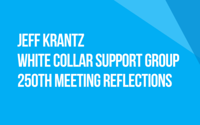 White Collar Support Group 250th Meeting Reflections: Fellow Traveler Jeff Krantz, New York