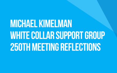 White Collar Support Group 250th Meeting Reflections: Fellow Traveler Michael Kimelman, New York