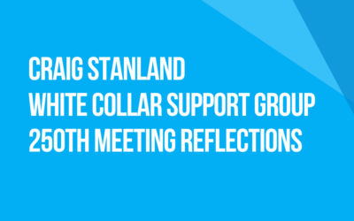 White Collar Support Group 250th Meeting Reflections: Fellow Traveler Craig Stanland, New York