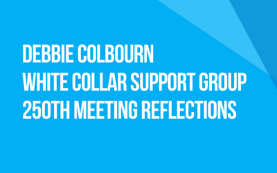 White Collar Support Group 250th Meeting Reflections: Fellow Traveler Debbie Colbourn, Canada