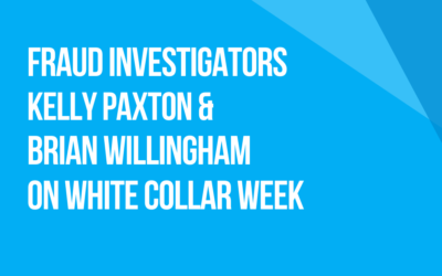 White Collar Week with Jeff Grant, Podcast Ep. 28, Guests: Fraud Investigators, Kelly Paxton & Brian Willingham