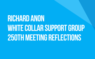 White Collar Support Group 250th Meeting Reflections: Fellow Traveler Richard Anon
