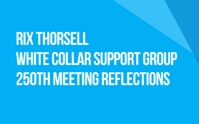 White Collar Support Group 250th Meeting Reflections: Fellow Traveler Rix Thorsell, Chicago
