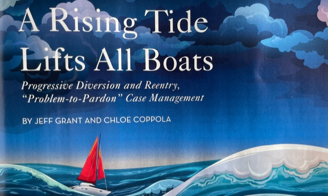 American Bar Association Criminal Justice Magazine, Spring '21 Issue: A Rising Tide Lifts All Boats: Progressive Diversion & Reentry, by Jeff Grant and Chloe Coppola