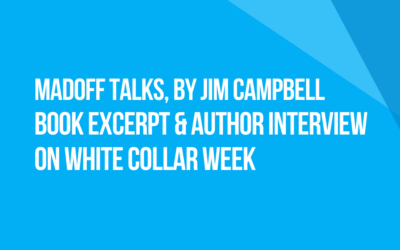 Book Excerpt: Madoff Talks, by Jim Campbell / Author Jim Campbell Interviewed on White Collar Week Podcast with Jeff Grant