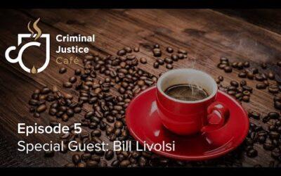Criminal Justice Cafe Podcast: Jacqueline Polverari Interviews Bill Livolsi, Ep. 5