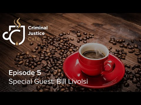 Criminal Justice Cafe Podcast: Jacqueline Polverari Interviews Bill Livolsi, Ep. 5