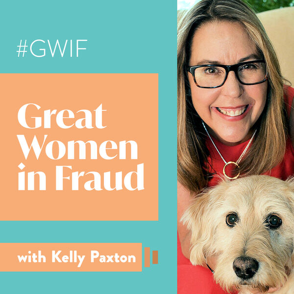 Podcast: Jeff Grant on The Great Women of Fraud Podcast with Kelly Paxton, July 6, 2021