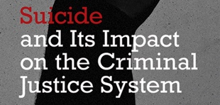 """Book Excerpt: """"The Logistics of Suicide,"""" by Jeff Grant, Chapter 13 from """"Suicide and its Impact on the Criminal Justice System,"""" Edited by Elizabeth Kelley and Francesca Flood"""